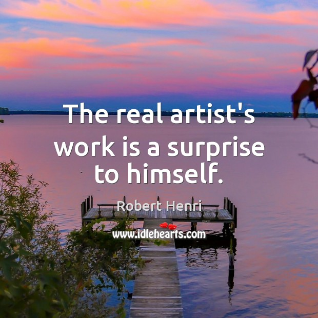 The real artist's work is a surprise to himself. Image