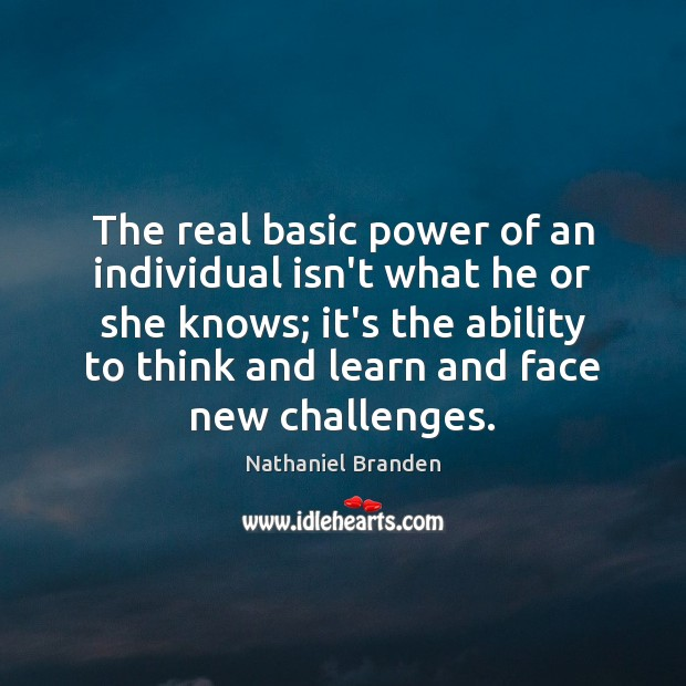 The real basic power of an individual isn't what he or she Nathaniel Branden Picture Quote