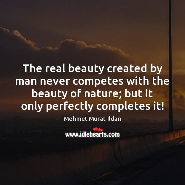 Image about The real beauty created by man never competes with the beauty of