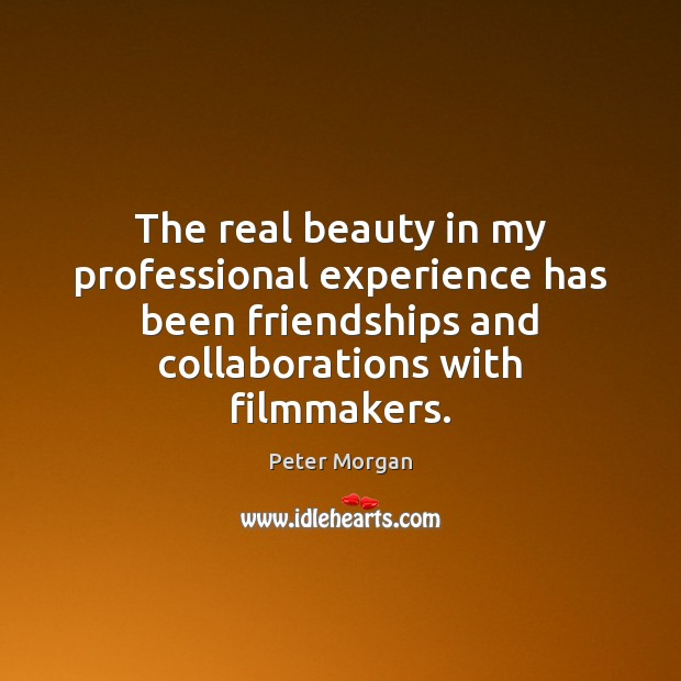 The real beauty in my professional experience has been friendships and collaborations Image