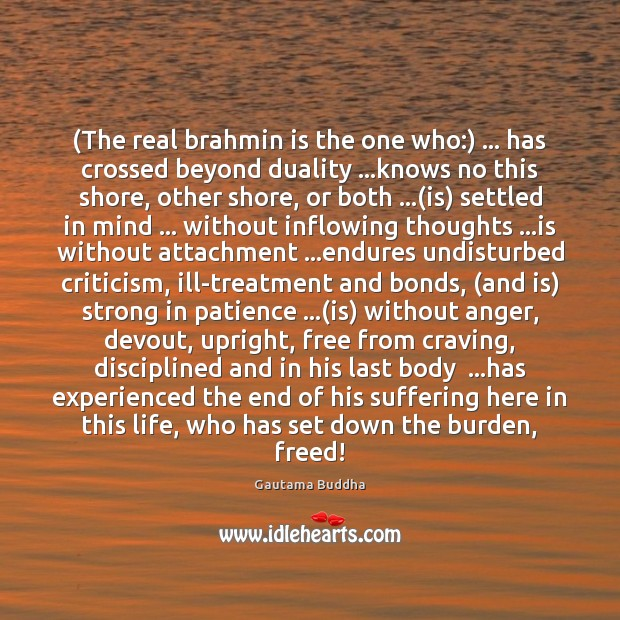 (The real brahmin is the one who:) … has crossed beyond duality …knows Image