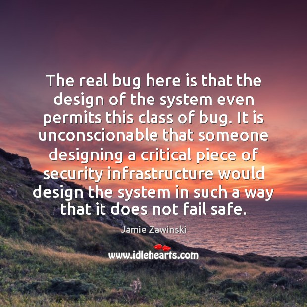 The real bug here is that the design of the system even Design Quotes Image