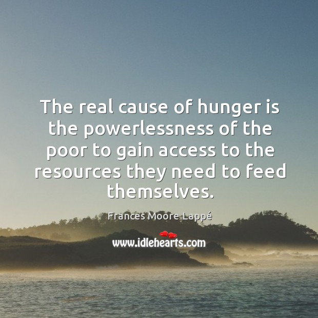 The real cause of hunger is the powerlessness of the poor to Hunger Quotes Image