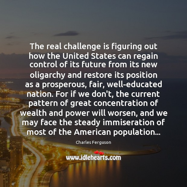 The real challenge is figuring out how the United States can regain Charles Ferguson Picture Quote