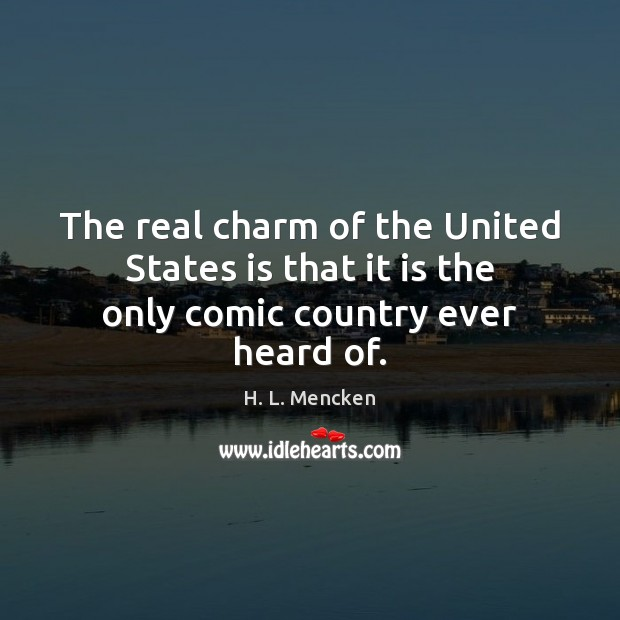 Image, The real charm of the United States is that it is the only comic country ever heard of.