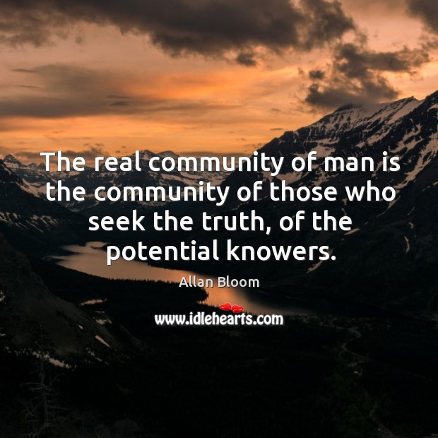 Image, The real community of man is the community of those who seek the truth, of the potential knowers.