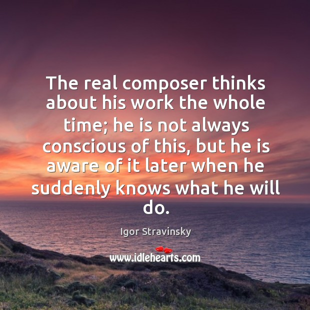 The real composer thinks about his work the whole time; Image