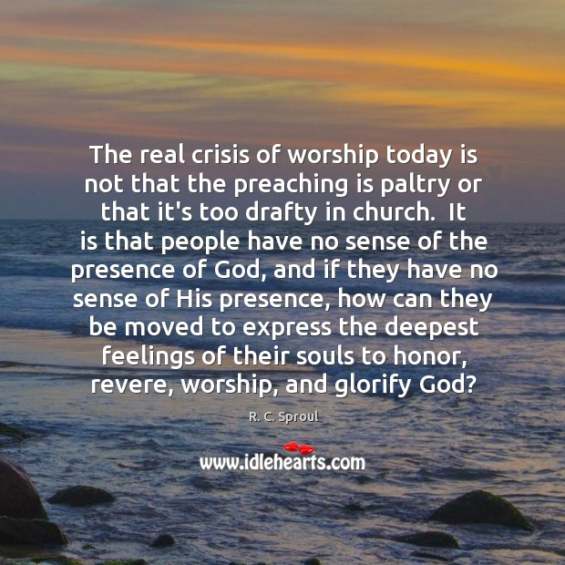 The real crisis of worship today is not that the preaching is Image