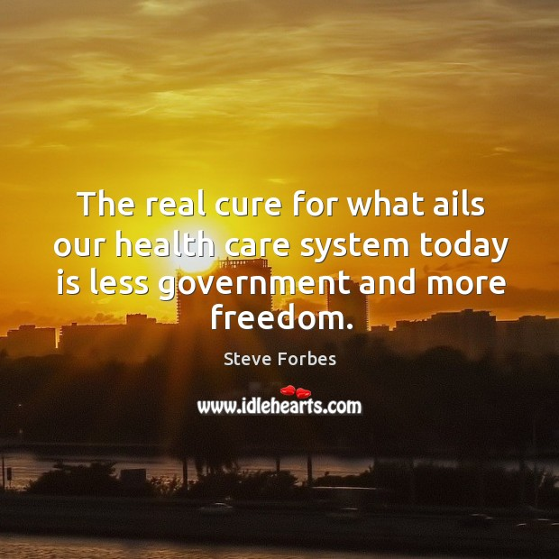 The real cure for what ails our health care system today is less government and more freedom. Image
