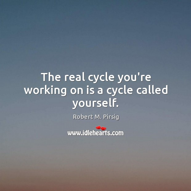 Image, The real cycle you're working on is a cycle called yourself.