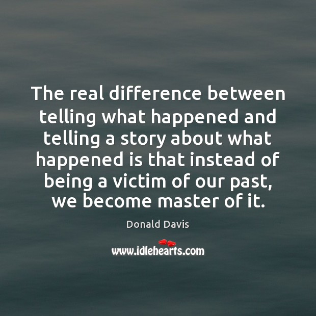 The real difference between telling what happened and telling a story about Image