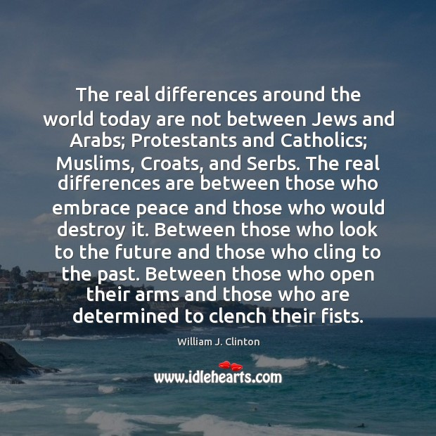 The real differences around the world today are not between Jews and William J. Clinton Picture Quote