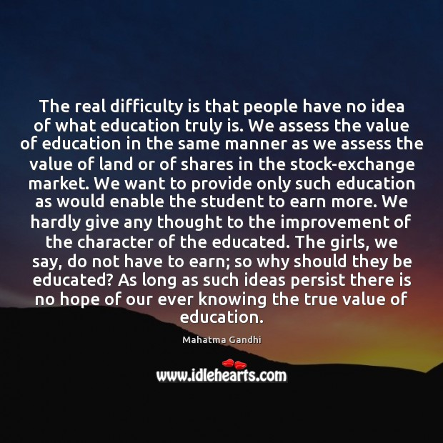 The real difficulty is that people have no idea of what education Image
