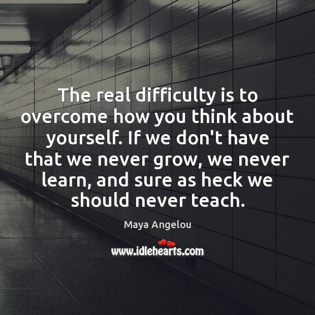 The real difficulty is to overcome how you think about yourself. If Image