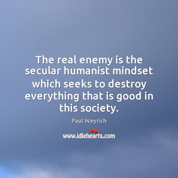 Image, The real enemy is the secular humanist mindset which seeks to destroy