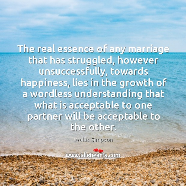 The real essence of any marriage that has struggled, however unsuccessfully, towards Wallis Simpson Picture Quote