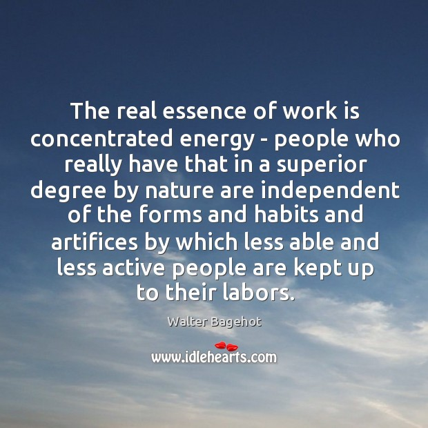 The real essence of work is concentrated energy – people who really Image