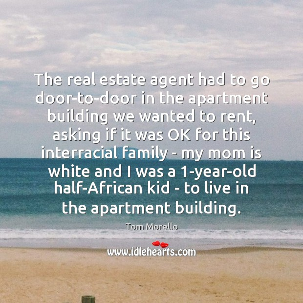 The real estate agent had to go door-to-door in the apartment building Tom Morello Picture Quote
