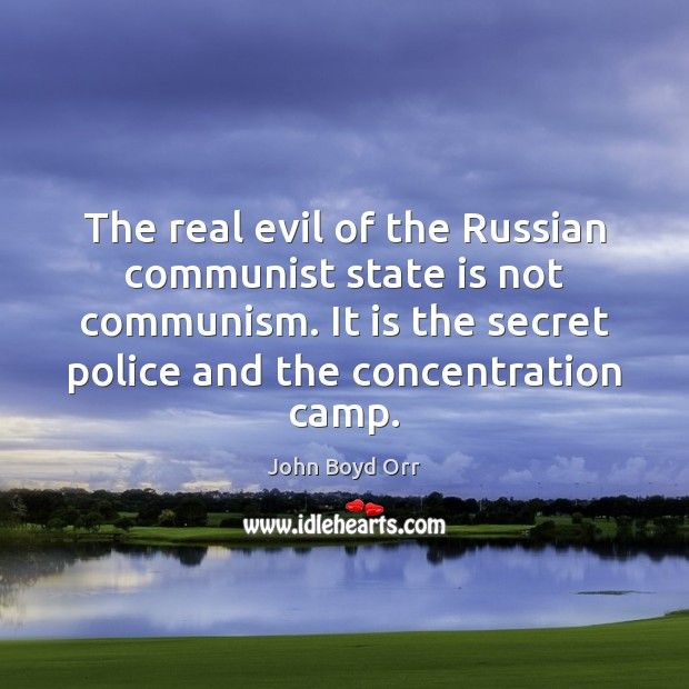 The real evil of the Russian communist state is not communism. It John Boyd Orr Picture Quote