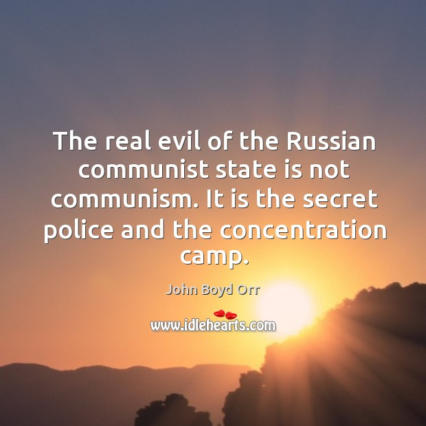 The real evil of the russian communist state is not communism. It is the secret police and the concentration camp. John Boyd Orr Picture Quote