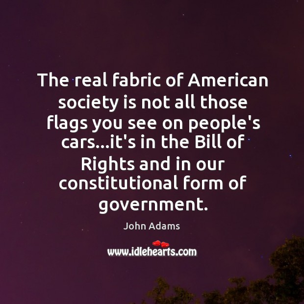 John adams quote the real fabric of american society is for The fabric of reality