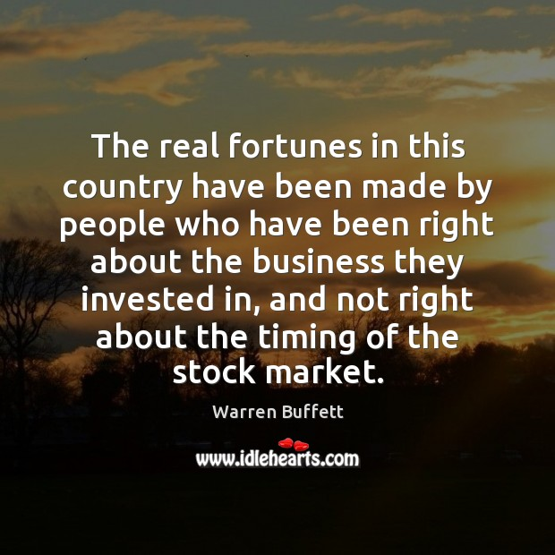 The real fortunes in this country have been made by people who Warren Buffett Picture Quote