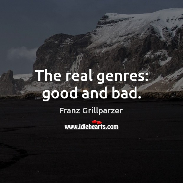 The real genres: good and bad. Franz Grillparzer Picture Quote