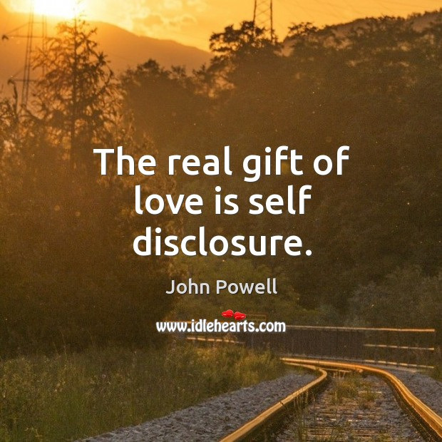 John Powell Picture Quote image saying: The real gift of love is self disclosure.