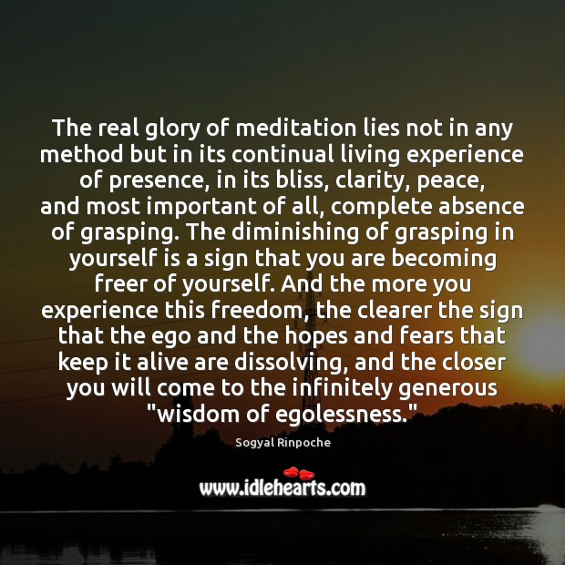 The real glory of meditation lies not in any method but in Sogyal Rinpoche Picture Quote