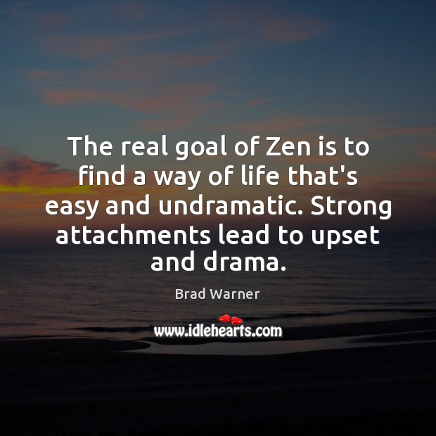 The real goal of Zen is to find a way of life Brad Warner Picture Quote