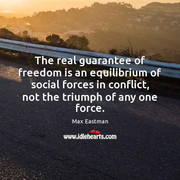 The real guarantee of freedom is an equilibrium of social forces in Image