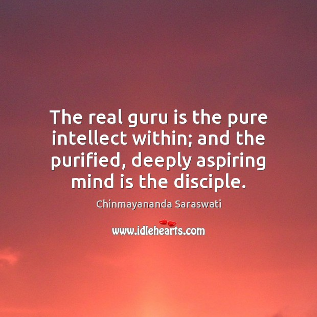 The real guru is the pure intellect within; and the purified, deeply Image
