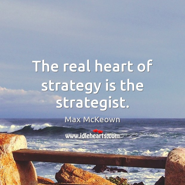 The real heart of strategy is the strategist. Image