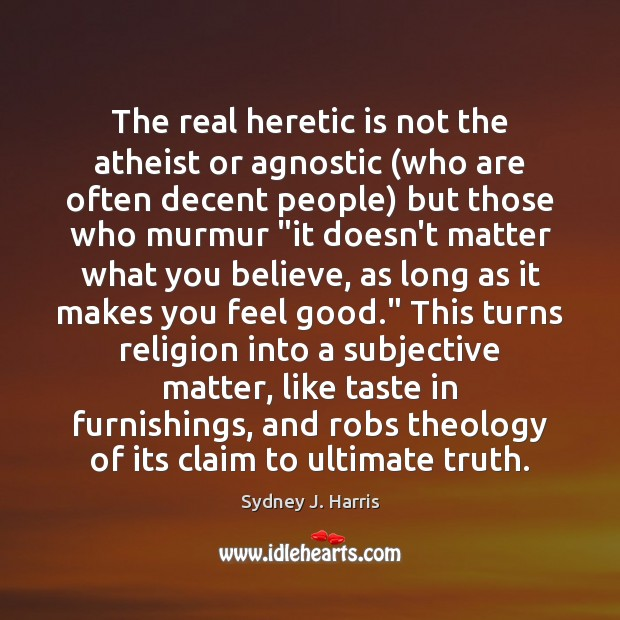 The real heretic is not the atheist or agnostic (who are often Image