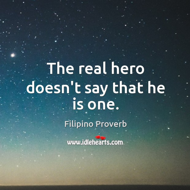 The real hero doesn't say that he is one. Filipino Proverbs Image