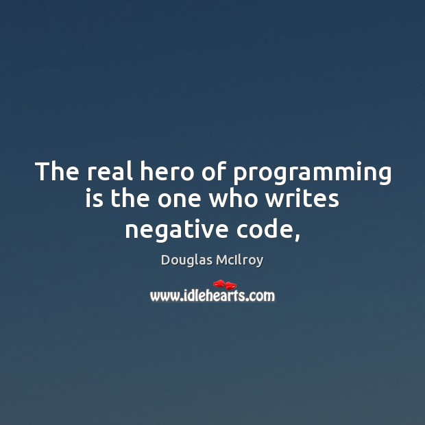 The real hero of programming is the one who writes negative code, Image