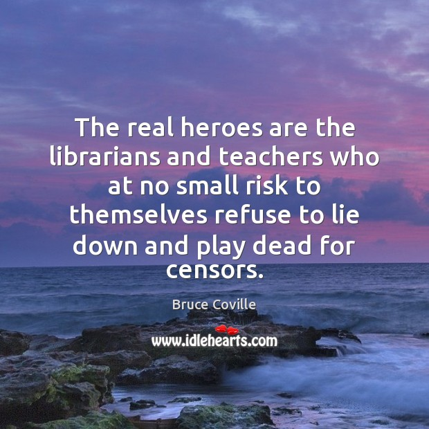 Image, The real heroes are the librarians and teachers who at no small