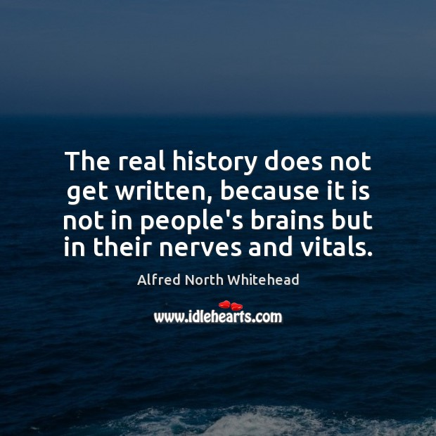 The real history does not get written, because it is not in Image