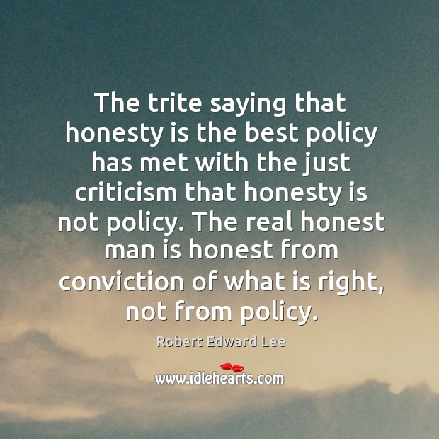 The real honest man is honest from conviction of what is right, not from policy. Image