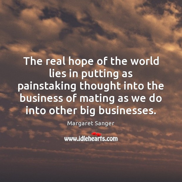 The real hope of the world lies in putting as painstaking thought Image