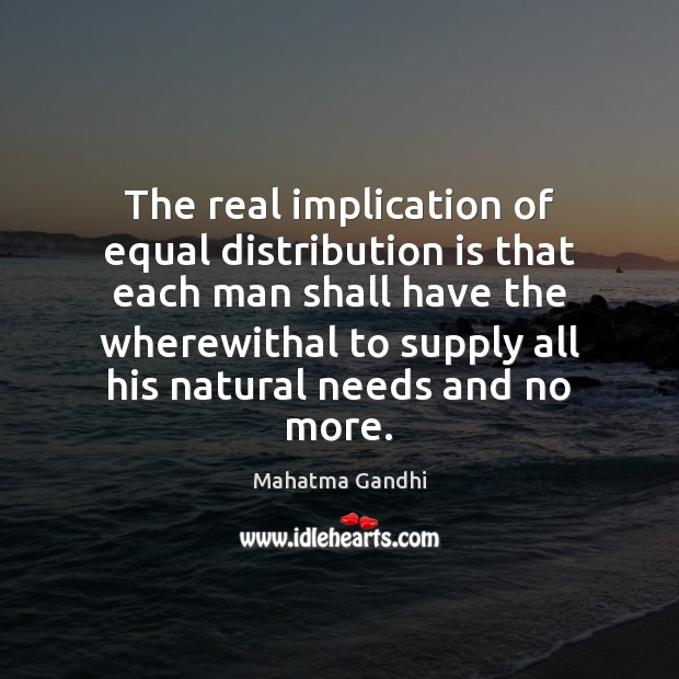The real implication of equal distribution is that each man shall have Image