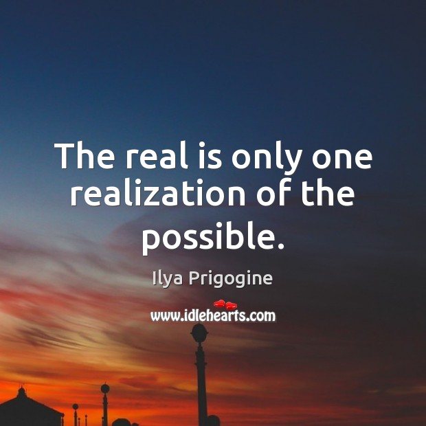 The real is only one realization of the possible. Image
