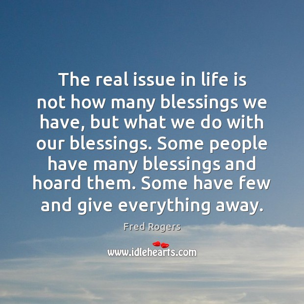 The real issue in life is not how many blessings we have, Fred Rogers Picture Quote