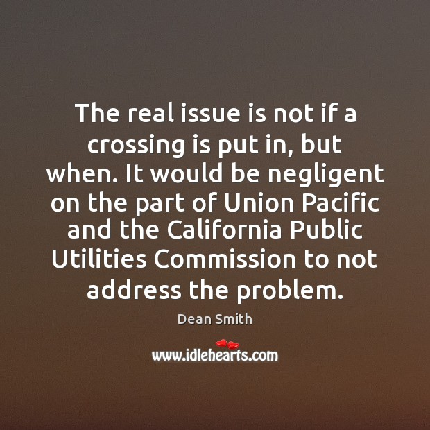 The real issue is not if a crossing is put in, but Dean Smith Picture Quote
