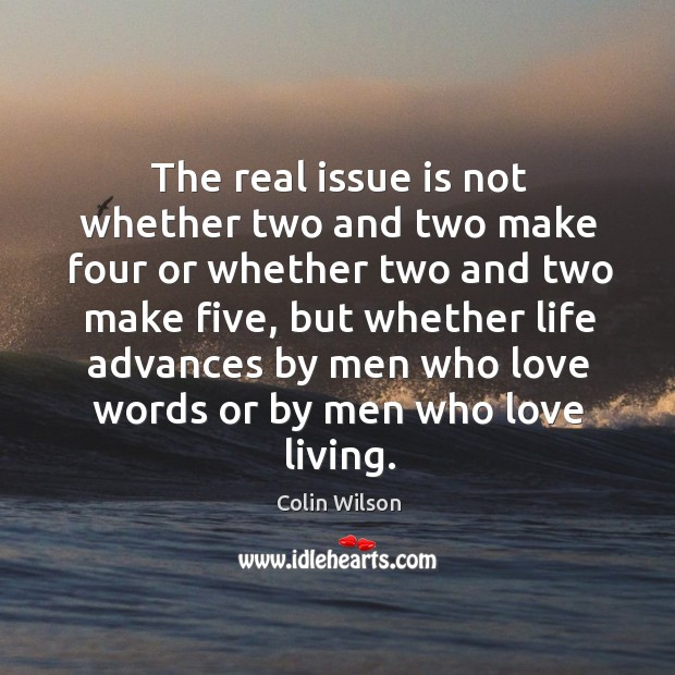 The real issue is not whether two and two make four or Colin Wilson Picture Quote
