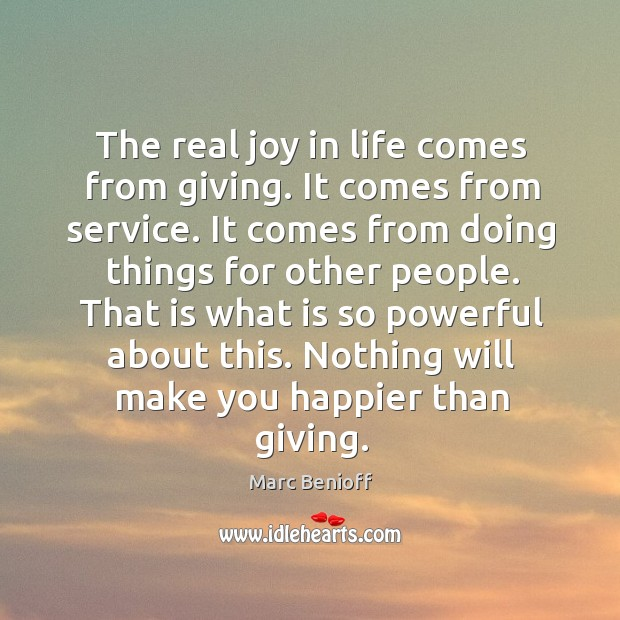 The real joy in life comes from giving. It comes from service. Marc Benioff Picture Quote