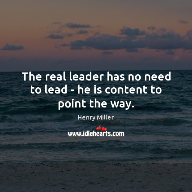 Image, The real leader has no need to lead – he is content to point the way.
