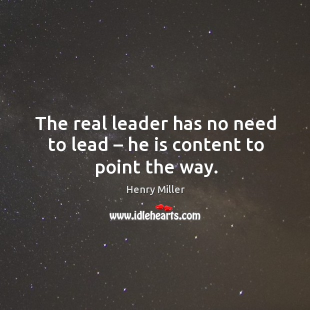 The real leader has no need to lead – he is content to point the way. Image