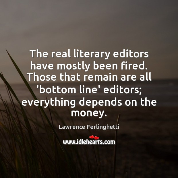 The real literary editors have mostly been fired. Those that remain are Lawrence Ferlinghetti Picture Quote