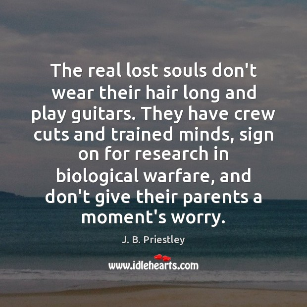 The real lost souls don't wear their hair long and play guitars. Image
